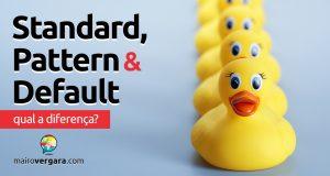 Qual a diferença entre Standard, Pattern e Default?