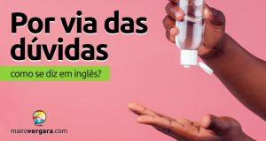 """Como se diz """"Por Via Das Dúvidas"""" em inglês?"""
