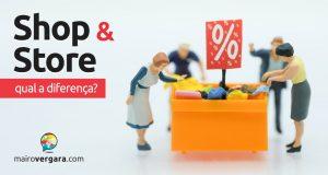 Qual a diferença entre Shop e Store?