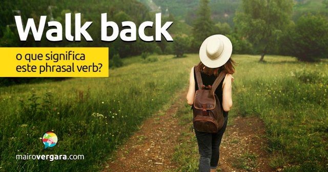 Walk Back | O que significa este phrasal verb?