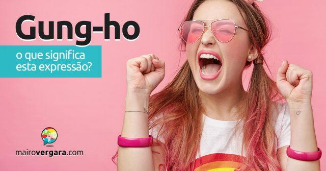 Gung-ho | O que significa esta expressão?