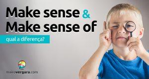 Qual é a diferença entre Make Sense e Make Sense Of?