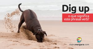 Dig Up | O que significa este phrasal verb?