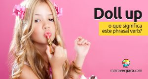 Doll Up | O que significa este phrasal verb?