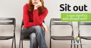 Sit Out | O que quer dizer este phrasal verb?