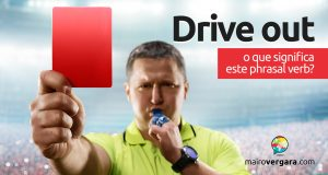 Drive Out │ O que quer dizer este phrasal verb?
