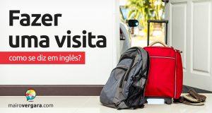 """Como se diz """"Fazer Uma Visita"""" em inglês?"""