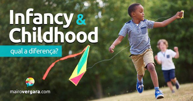 Qual a diferença entre Infancy e Childhood?