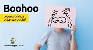 Boohoo | O que significa esta expressão?