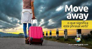 Move Away │ O que quer dizer este phrasal verb?