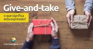 Give-And-Take   O que significa esta expressão?