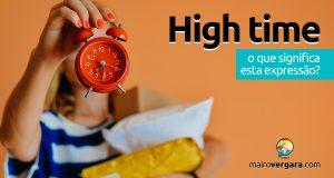 High Time   O que quer dizer esta expressão?