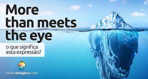 More Than Meets The Eye │ O que quer dizer esta expressão?