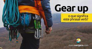 Gear Up │ O que significa este phrasal verb?