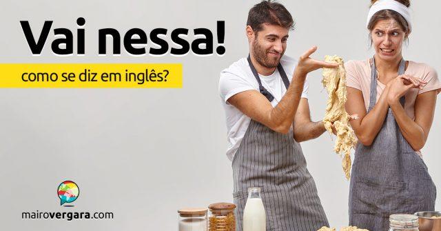 """Como se diz """"Vai Nessa!"""" em inglês?"""