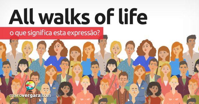 All Walks Of Life | O que significa esta expressão?