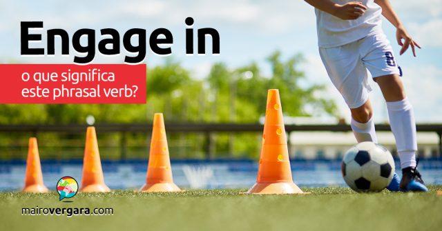 Engage In | O que significa este phrasal verb?