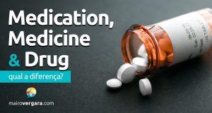 Qual a diferença entre Medication, Medicine e Drug?