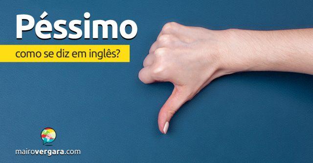 """Como se diz """"Péssimo"""" em inglês?"""