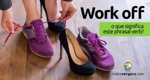 Work Off | O que significa este phrasal verb?