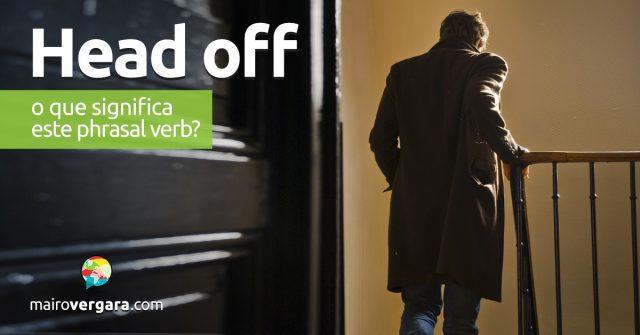 Head Off | O que significa este phrasal verb?