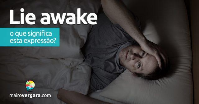 Lie Awake   O que significa esta expressão?