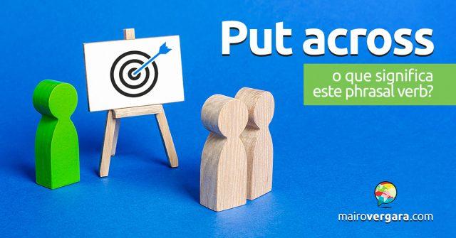 Put Across | O que quer dizer este phrasal verb?