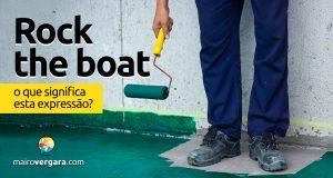 Rock The Boat | O que quer dizer esta expressão?