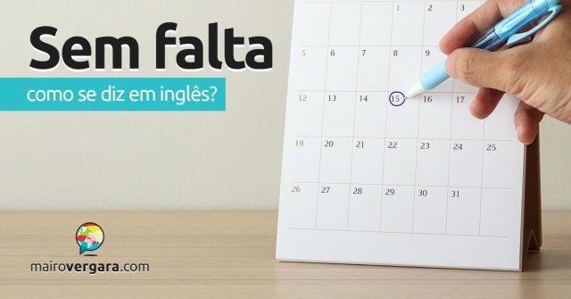 """Como se diz """"Sem Falta"""" em inglês?"""