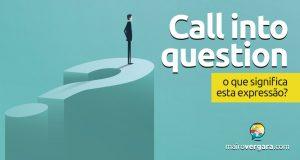 Call Into Question | O que significa esta expressão
