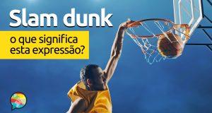 Slam Dunk | O que significa esta expressão?
