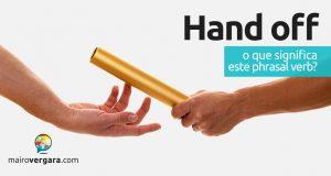 Hand Off | O que significa este phrasal verb?