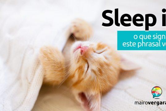 Sleep In │ O que significa este phrasal verb?