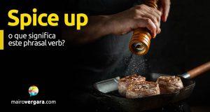 Spice Up │ O que significa este phrasal verb?