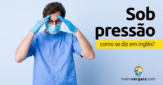 """Como se diz """"Sob Pressão"""" em inglês?"""