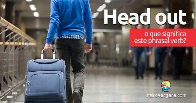 Head Out | O que significa este phrasal verb?