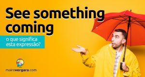 See Something Coming | O que significa esta expressão?