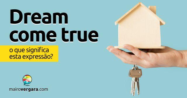 Dream Come True | O que significa esta expressão?