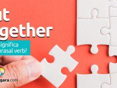 Put Together | O que significa este phrasal verb?