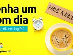 """Como se diz """"Tenha Um Bom Dia"""" em inglês?"""