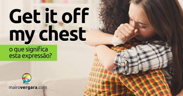 Get It Off My Chest | O que significa esta expressão?