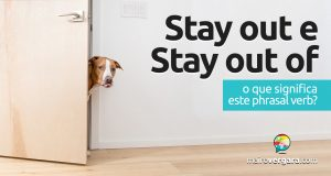 Stay Out e Stay Out Of | O que significam estes phrasal verbs?