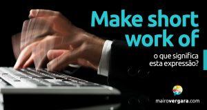 Make Short Work Of | O que significa esta expressão?
