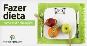 """Como se diz """"Fazer Dieta"""" em inglês?"""