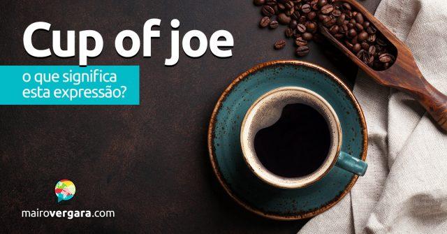 Cup Of Joe | O que significa esta expressão?