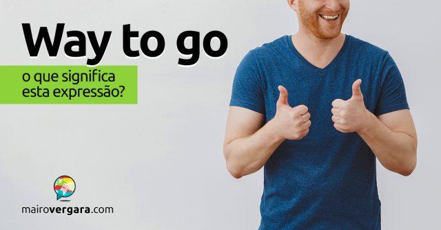 Way To Go | O que significa esta expressão