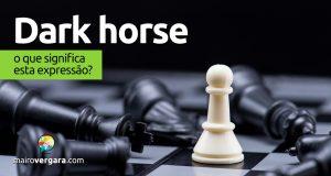 Dark Horse   O que significa esta expressão