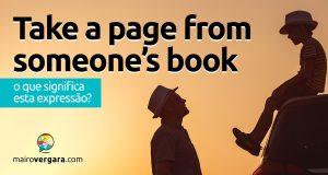 Take A Page From Someone's Book   O que significa esta expressão