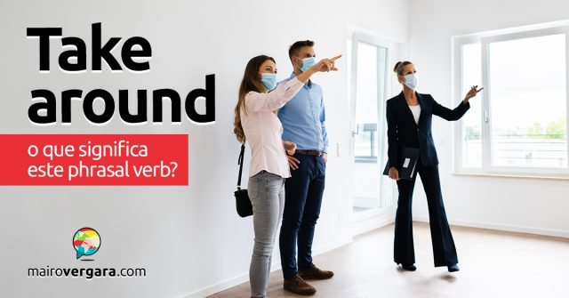 Take Around   O que significa este phrasal verb?