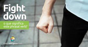 Fight Down   O que significa este phrasal verb?